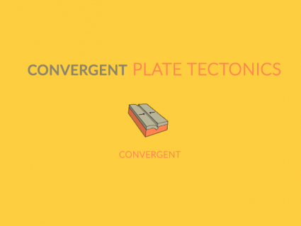 Convergent Plate Boundaries: The Collision of Plate Tectonics